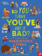 Cover-Bild zu British Museum: So You Think You've Got It Bad? A Kid's Life in Prehistoric Times von Strathie, Chae