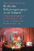 Cover-Bild zu Kirchliche Religionspädagogik in der Schweiz (eBook) von Voirol-Sturzenegger, Rahel