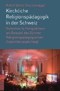 Cover-Bild zu Kirchliche Religionspädagogik in der Schweiz von Voirol-Sturzenegger, Rahel