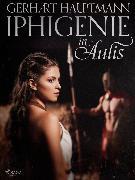 Cover-Bild zu Iphigenie in Aulis (eBook) von Hauptmann, Gerhart