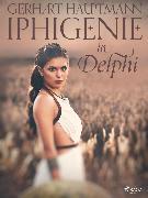 Cover-Bild zu Iphigenie in Delphi (eBook) von Hauptmann, Gerhart