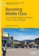 Cover-Bild zu Becoming Middle Class: Young People's Migration Between Urban Centres in Ethiopia von Breines, Markus Roos