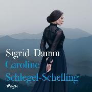 Cover-Bild zu Damm, Sigrid: Caroline Schlegel-Schelling (Audio Download)
