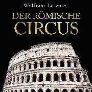 Cover-Bild zu Letzner, Wolfram: Der römische Circus (Audio Download)