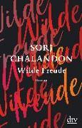 Cover-Bild zu Wilde Freude von Chalandon, Sorj