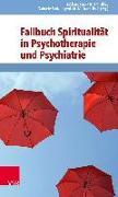 Cover-Bild zu Fallbuch Spiritualität in Psychotherapie und Psychiatrie von Utsch, Michael (Hrsg.)