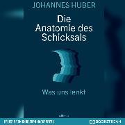 Cover-Bild zu Huber, Johannes: Die Anatomie des Schicksals - Was uns lenkt (Ungekürzt) (Audio Download)