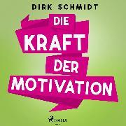 Cover-Bild zu Schmidt, Dirk: Die Kraft der Motivation (Audio Download)