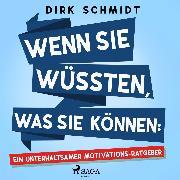 Cover-Bild zu Schmidt, Dirk: Wenn Sie wüssten, was Sie können: Ein unterhaltsamer Motivations-Ratgeber (Audio Download)