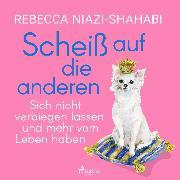 Cover-Bild zu Niazi-Shahabi, Rebecca: Scheiß auf die anderen - Sich nicht verbiegen lassen und mehr vom Leben haben (Audio Download)