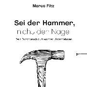 Cover-Bild zu Fitz, Marco: Sei der Hammer, nicht der Nagel (Audio Download)