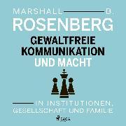 Cover-Bild zu Rosenberg, Marshall B: Gewaltfreie Kommunikation und Macht: In Institutionen, Gesellschaft und Familie (Audio Download)