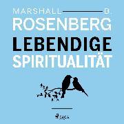 Cover-Bild zu Rosenberg, Marshall B: Lebendige Spiritualität (Audio Download)