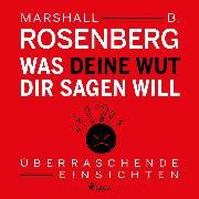 Cover-Bild zu Rosenberg, Marshall B.: Was deine Wut dir sagen will - Überraschende Einsichten (Audio Download)