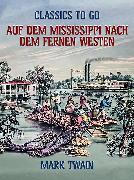 Cover-Bild zu Auf dem Mississippi Nach dem fernen Westen (eBook) von Twain, Mark