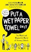 Cover-Bild zu Put A Wet Paper Towel on It: The Weird and Wonderful World of Primary Schools (eBook) von Parkinson, Lee
