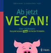 Cover-Bild zu Ab jetzt vegan! (eBook) von Henrich, Ernst Walter