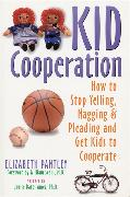 Cover-Bild zu Kid Cooperation: How to Stop Yelling, Nagging, and Pleading and Get Kids to Cooperate von Pantley, Elizabeth