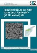 Cover-Bild zu Reibungsminderung von Kunststoffen durch Schmierstoff-gefüllte Mikrokapseln von SKZ- Das Kunststoff-Zentrum (Hrsg.)