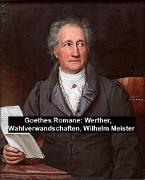 Cover-Bild zu Goethes Romane: Werther, Wahlverwandschaften, Wilhelm Meister (eBook) von Goethe, Johann Wolfgang von