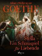 Cover-Bild zu Stella - Ein Schauspiel für Liebende (eBook) von Goethe, Johann Wolfgang von