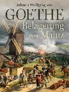 Cover-Bild zu Belagerung von Mainz (eBook) von Goethe, Johann Wolfgang von