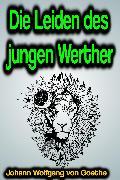 Cover-Bild zu Die Leiden des jungen Werther (eBook) von Goethe, Johann Wolfgang von