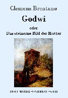 Cover-Bild zu Clemens Brentano: Godwi oder Das steinerne Bild der Mutter