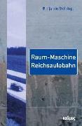 Cover-Bild zu Steininger, Benjamin: Raum-Maschine Reichsautobahn