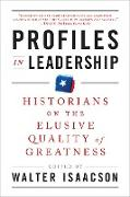 Cover-Bild zu Profiles in Leadership: Historians on the Elusive Quality of Greatness (eBook) von Isaacson, Walter (Hrsg.)