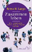 Cover-Bild zu Zusammen leben. Das Fit-Prinzip für Gemeinschaft, Gesellschaft und Natur von Largo, Remo H.