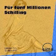 Cover-Bild zu Für fünf Millionen Schilling (Ungekürzt) (Audio Download) von Anonym