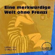 Cover-Bild zu Eine merkwürdige Welt ohne Franzi (Ungekürzt) (Audio Download) von Anonym