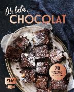 Cover-Bild zu Oh làlà, Chocolat! - 70 verführerische Rezepte mit Schokolade (eBook) von Anonym
