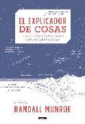Cover-Bild zu El explicador de cosas: cosas difíciles explicadas con palabras fáciles / Thing Explainer: Complicated Stuff in Simple Words