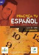 Cover-Bild zu Practica tu español: Los tiempos del pasado