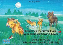 Cover-Bild zu Kirlenmek istemeyen küçük yabandomuzu Can'in hikayesi. Türkçe-Ingilizce. / The story of the little wild boar Max, who doesn't want to get dirty. Turkish-English (eBook) von Wilhelm, Wolfgang