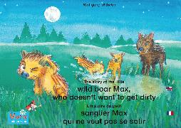 Cover-Bild zu L'histoire du petit sanglier Max qui ne veut pas se salir. Francais-Anglais. / The story of the little wild boar Max, who doesn't want to get dirty. French-English (eBook) von Wilhelm, Wolfgang