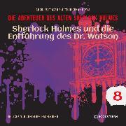 Cover-Bild zu Doyle, Sir Arthur Conan: Sherlock Holmes und die Entführung des Dr. Watson - Die Abenteuer des alten Sherlock Holmes, Folge 8 (Ungekürzt) (Audio Download)