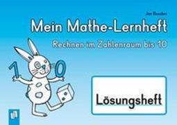 Cover-Bild zu Mein Mathe-Lernheft - Rechnen im Zahlenraum bis 10 - Lösungsheft von Boesten, Jan