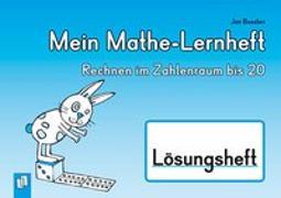 Cover-Bild zu Mein Mathe-Lernheft - Rechnen im Zahlenraum bis 20 - Lösungsheft von Boesten, Jan