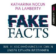 Cover-Bild zu Lamberty, Pia: Fake Facts - Wie Verschwörungstheorien unser Denken bestimmen (Ungekürzt) (Audio Download)