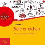 Cover-Bild zu Nickel, Susanne: Ziele erreichen - Von der Vision zur Wirklichkeit (ungekürzt) (Audio Download)