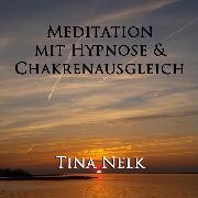 Cover-Bild zu Nelk, Tina: Meditation mit Hypnose & Chakrenausgleich (Audio Download)