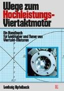 Cover-Bild zu Wege zum Hochleistungs-Viertaktmotor von Apfelbeck, Ludwig
