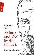 Cover-Bild zu Anfang und Ziel ist der Mensch (eBook) von Mann, Heinrich