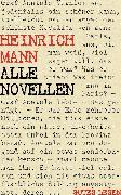 Cover-Bild zu Heinrich Mann - Alle Novellen (eBook) von Mann, Heinrich