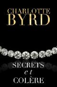 Cover-Bild zu Byrd, Charlotte: Secrets et colère (Secrets et mensonges, #4) (eBook)