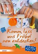 Cover-Bild zu Komm, lass uns Fröbel neu entdecken (eBook) von Friedrich, Gerhard