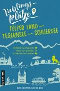 Cover-Bild zu Lieblingsplätze Tölzer Land - Tegernsee - Schliersee von Hoffmann, Heike